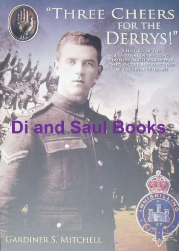 'Three Cheers for the Derrys!' - A History of the 10th Royal Inniskilling Fusiliers in WW1